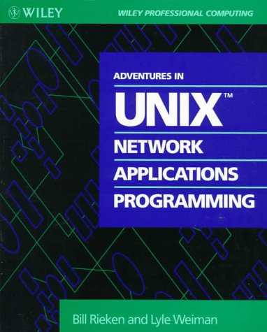 Adventures in UNIX Network Applications Programming (Wiley Professional Computing)