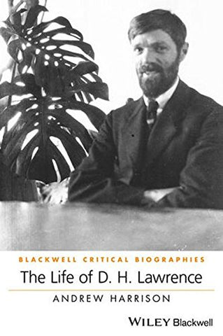 The Life of D. H. Lawrence (Wiley Blackwell Critical Biographies)