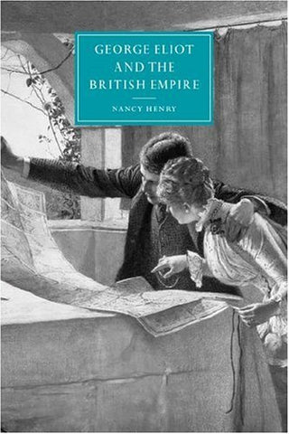 George Eliot and the British Empire (Cambridge Studies in Nineteenth-Century Literature and Culture)