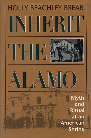 Inherit the Alamo: Myth and Ritual at an American Shrine