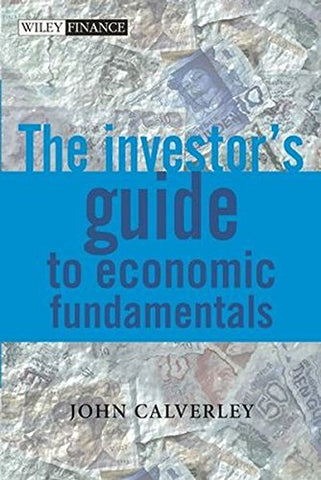 The Investor's Guide to Economic Fundamentals (The Wiley Finance Series)