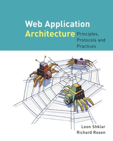 Web Application Architecture: Principles, Protocols and Practices