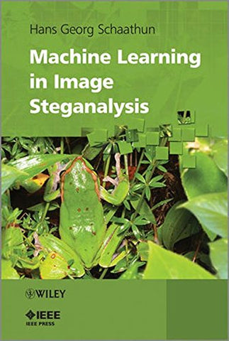 Machine Learning in Image Steganalysis (Wiley - IEEE)