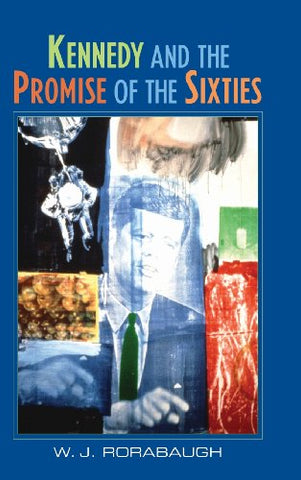 Kennedy and the Promise of the Sixties