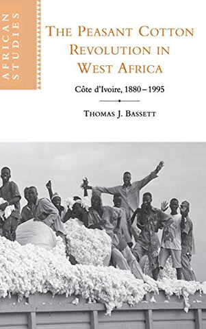 The Peasant Cotton Revolution in West Africa: Cte d'Ivoire, 1880-1995 (African Studies)