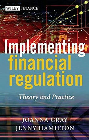Implementing Financial Regulation: Theory and Practice (The Wiley Finance Series)