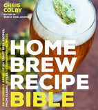 Home Brew Recipe Bible: An Incredible Array of 101 Craft Beer Recipes, From Classic Styles to Experimental Wilds