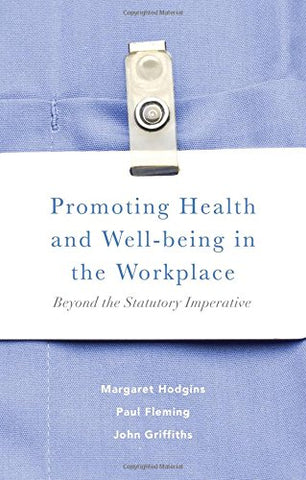 Promoting Health and Well-being in the Workplace: Beyond the Statutory Imperative