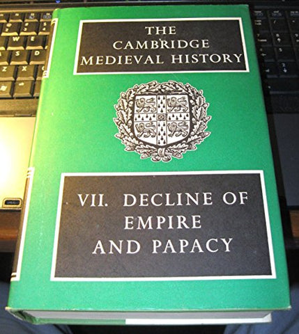 The Cambridge Medieval History: Volume 7, Decline of the Empire and Papacy (v. 7)
