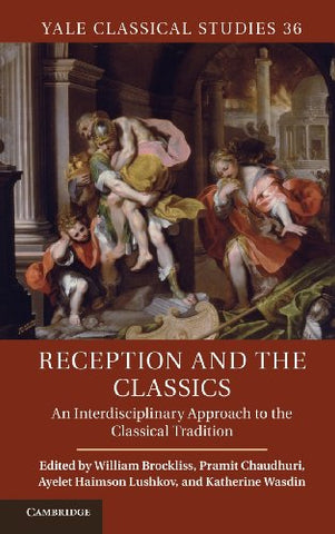 Reception and the Classics: An Interdisciplinary Approach to the Classical Tradition (Yale Classical Studies)