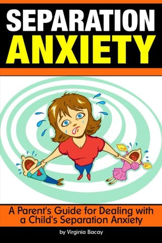 Separation Anxiety: A Parent's Guide for Dealing with a Child's Separation Anxiety ~ ( Separation Anxiety Disorder | Separation Anxiety in Children or Toddlers )