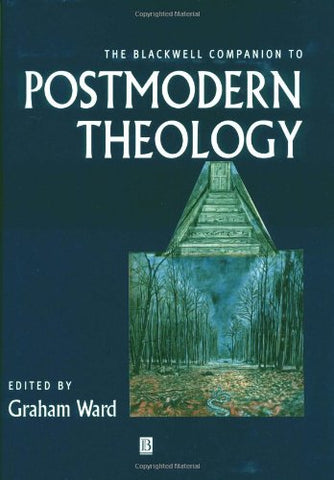 The Blackwell Companion to Postmodern Theology (Wiley Blackwell Companions to Religion)