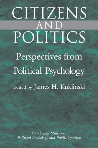 Citizens and Politics: Perspectives from Political Psychology (Cambridge Studies in Public Opinion and Political Psychology)