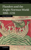 Flanders and the Anglo-Norman World, 1066-1216 (Cambridge Studies in Medieval Life and Thought: Fourth Series)
