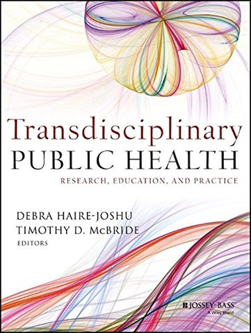Transdisciplinary Public Health: Research, Education, and Practice