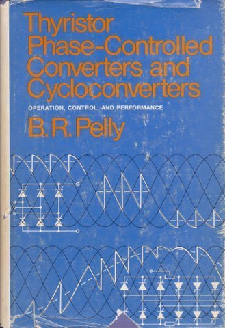 Thyristor Phase-Controlled Converters and Cycloconverters: Operation, Control, and Performance
