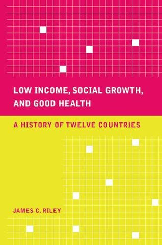 Low Income, Social Growth, and Good Health: A History of Twelve Countries (California/Milbank Books on Health and the Public)