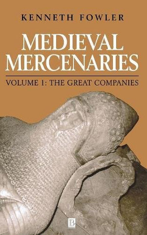Medieval Mercenaries, The Great Companies (Volume I)