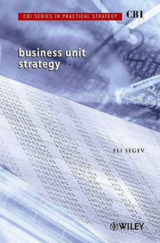 CBI Series in Practical Strategy, Business Unit Strategy