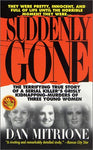 Suddenly Gone: The Terrifying True Story of a Serial Killer's Grisly Kidnapping-Murders of Three Young Women
