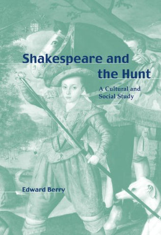 Shakespeare and the Hunt: A Cultural and Social Study