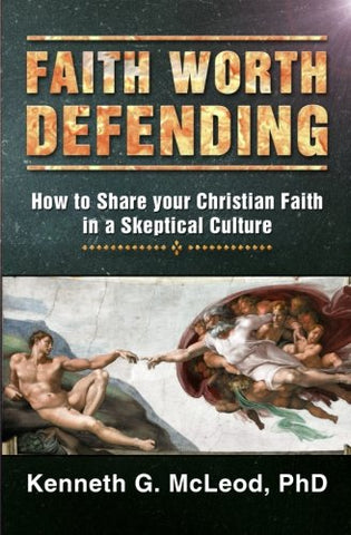 Faith Worth Defending: How to Share your Christian Faith in a Skeptical Culture