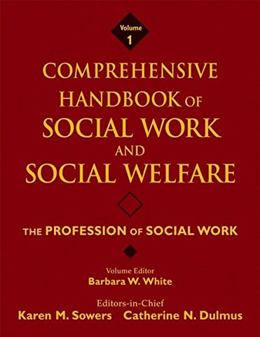 Comprehensive Handbook of Social Work and Social Welfare, The Profession of Social Work (Volume 1)