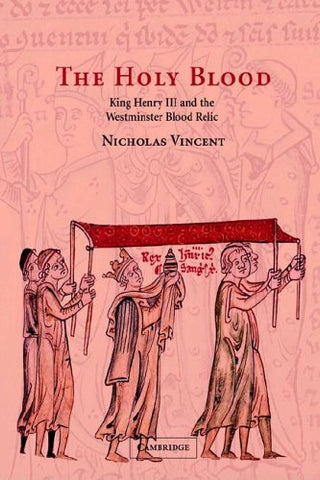 The Holy Blood: King Henry III and the Westminster Blood Relic