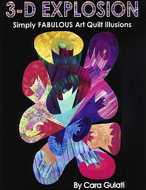 3-D Explosion : Simply Fabulous Art Quilt Illusions