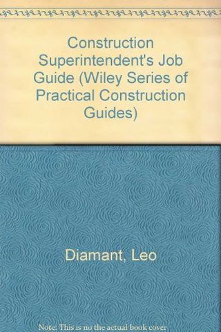 Construction Superintendent's Job Guide (Wiley Series of Practical Construction Guides)