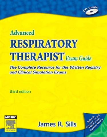Advanced Respiratory Therapist Exam Guide: The Complete Resource for the Written Registry and Clinical Simulation Exams (Advanced Respiratory Therapy Exam Guide)