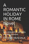 A ROMANTIC HOLIDAY IN ROME Novel: UNA ROMANTICA VACANZA A ROMA Romanzo (1) (Italian Edition)