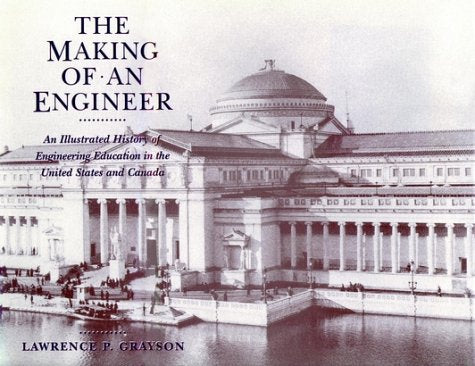 The Making of an Engineer: An Illustrated History of Engineering Education in the United States and Canada