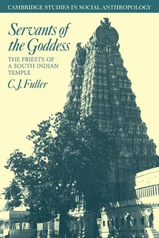 Servants of the Goddess: The Priests of a South Indian Temple (Cambridge Studies in Social and Cultural Anthropology)