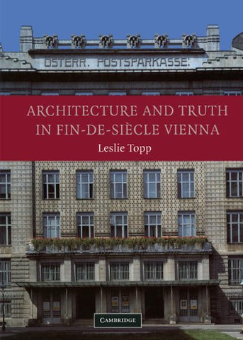 Architecture and Truth in Fin-de-Sicle Vienna