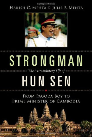 Strongman: The Extraordinary Life of Hun Sen: From Pagoda Boy to Prime Minister of Cambodia