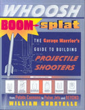 Whoosh Boom Splat: The Garage Warrior's Guide to Building Projectile Shooters