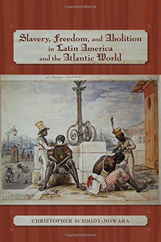 Slavery, Freedom, and Abolition in Latin America and the Atlantic World (Dilogos Series)
