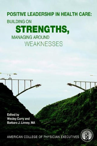 Positive Leadership in Health Care: Building on Strengths, Managing Around Weaknesses