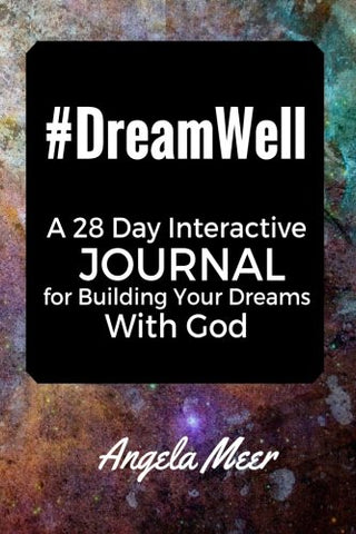 #DreamWell: A 28 Day Interactive Journal for Building Your Dreams with God