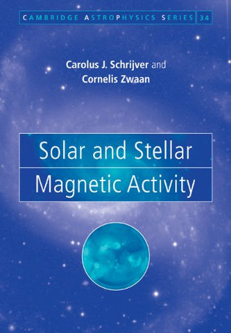 Solar and Stellar Magnetic Activity (Cambridge Astrophysics)