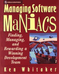 Managing Software Maniacs: Finding, Managing, and Rewarding a Winning Development Team