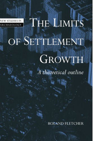 The Limits of Settlement Growth: A Theoretical Outline (New Studies in Archaeology)