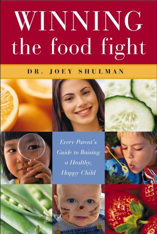 Winning the Food Fight: Every Parent's Guide to Raising a Healthy, Happy Child