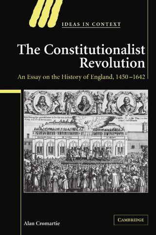 The Constitutionalist Revolution: An Essay on the History of England, 1450-1642 (Ideas in Context)