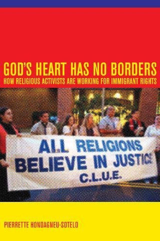 Gods Heart Has No Borders: How Religious Activists Are Working for Immigrant Rights