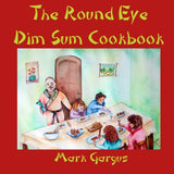 The Round Eye Dim Sum Cookbook: The Round Eye Dim Sum Cookbook