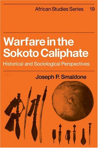 Warfare in the Sokoto Caliphate: Historical and Sociological Perspectives (African Studies)