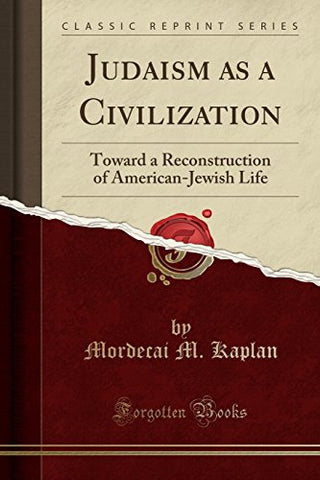Judaism as a Civilization: Toward a Reconstruction of American-Jewish Life (Classic Reprint)