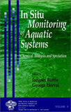 In Situ Monitoring of Aquatic Systems: Chemical Analysis and Speciation (Series on Analytical and Physical Chemistry of Environmental Systems)